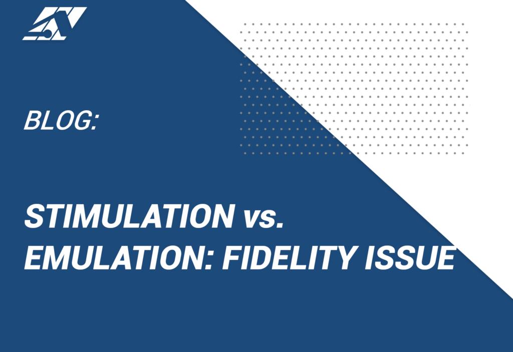 simulation stimulation vs emulation fidelity issues